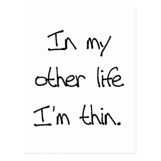 In My Other Life I'm Thin Postcard