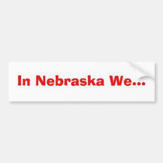 In Nebraska We... Bumper Sticker