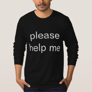 in need of assistance T-Shirt
