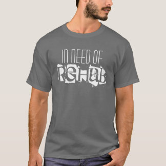 In Need of Rehab T-Shirt