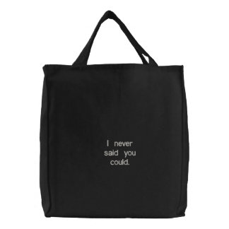 In never said you could. bag