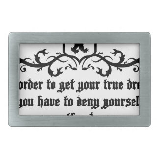 In Order To Get Your True Dream Medieval quote Belt Buckles