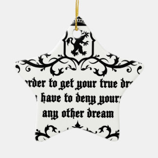 In Order To Get Your True Dream Medieval quote Ceramic Ornament
