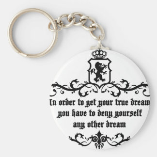 In Order To Get Your True Dream Medieval quote Key Ring