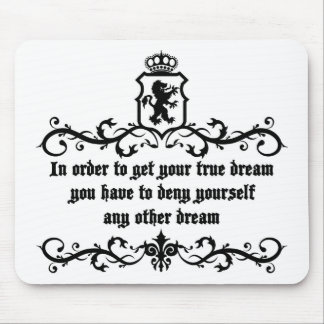 In Order To Get Your True Dream Medieval quote Mouse Pad