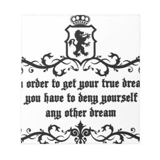 In Order To Get Your True Dream Medieval quote Notepad
