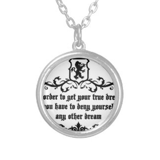 In Order To Get Your True Dream Medieval quote Silver Plated Necklace