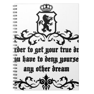 In Order To Get Your True Dream Medieval quote Spiral Notebook