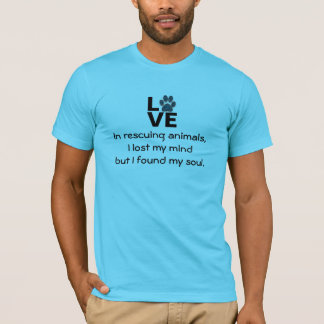 In rescue, I lost my mind but found my soul T-Shirt