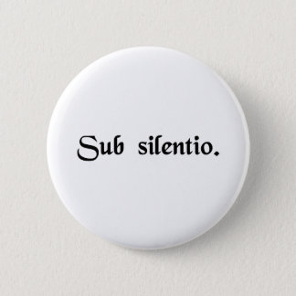 In silence. 6 cm round badge