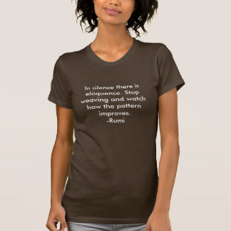 In silence there is eloquence. Stop weaving and... T-Shirt