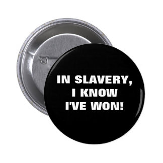 IN SLAVERY I KNOW I VE WON PINBACK BUTTON