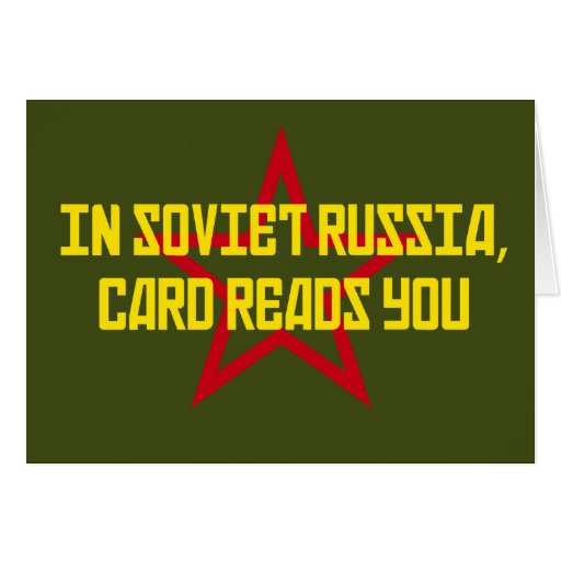 In Soviet Russia Card Reads You