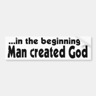 In the Beginning atheist Bumper Sticker