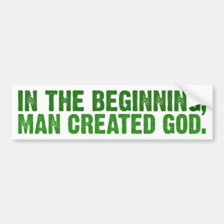 In The Beginning Man Created God Bumper Stickers