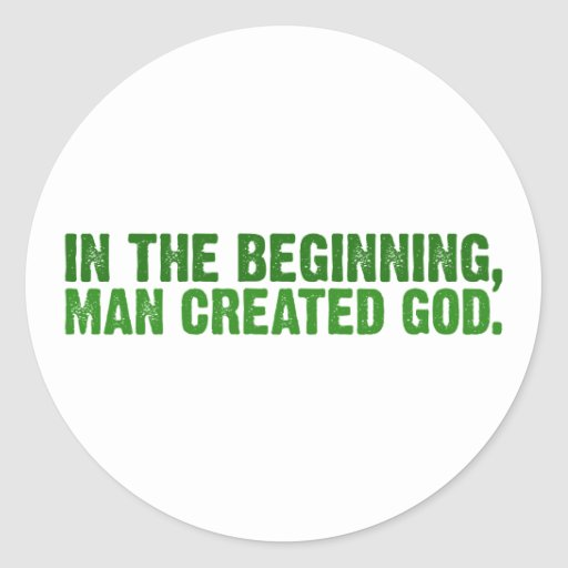 In The Beginning, Man Created God Stickers