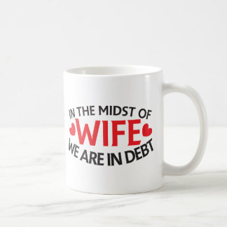 IN THE MIDST OF WIFE - we are in Debt Basic White Mug