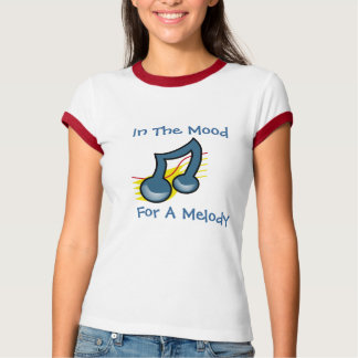 In The Mood For a Melody T-shirt