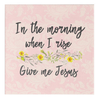 In the morning, when I rise, give me Jesus Acrylic Wall Art