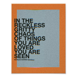 In the reckless gritty chaos of things you are poster