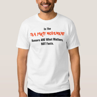 In The, TEA PARTY MOVEMENT, Rumors ARE What Mat... T Shirts