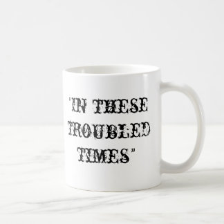 In these troubled times coffee mug