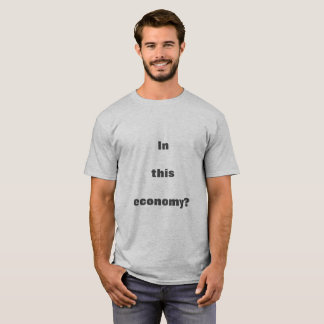 In This Economy? T-Shirt