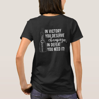 In Victory You Deserve Champagne, In Defeat... T-Shirt