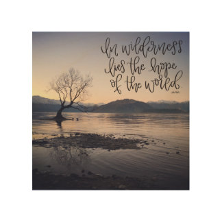 In wilderness lies the hope of the world wood wall decor
