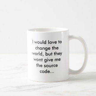 In would love to change the world, but they wont… coffee mug