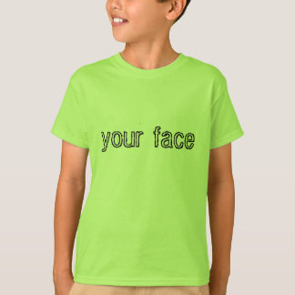 in your face T-Shirt