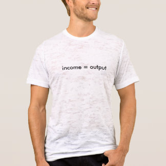 income = output T-Shirt