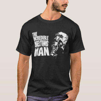 INCREDIBLE MELTING MAN T-Shirt