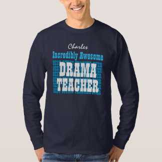 Incredibly Awesome DRAMA TEACHER or Any Specialty T-Shirt