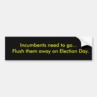 Incumbents need to go...   Flush them away on E... Car Bumper Sticker