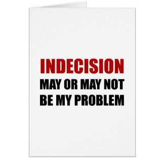 Indecsion May Be Problem Card