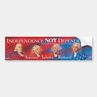 Independence NOT Dependence Bumper Sticker