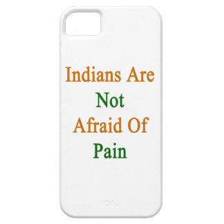 Indians Are Not Afraid Of Pain iPhone 5 Covers