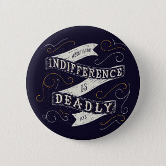 Indifference is Deadly | Abort73.com 6 Cm Round Badge