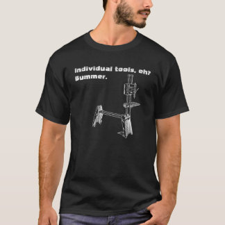 """Individual tools, eh? Bummer"" woodworker's tee"