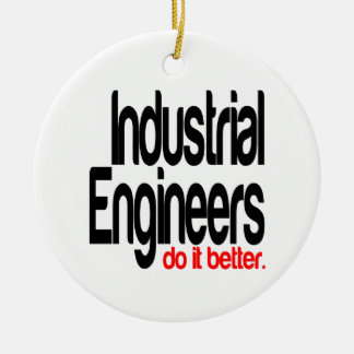 Industrial Engineers Do It Better Ceramic Ornament