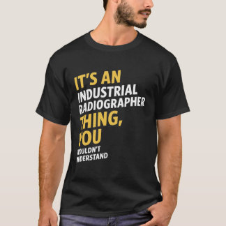 Industrial Radiographer T-Shirt