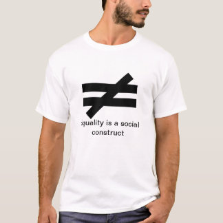 Inequality #2 -Equality is a social construct T-Shirt