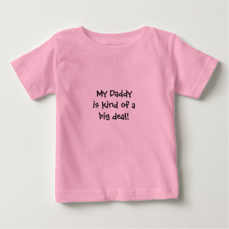 Infant: My Daddy is kind of a big deal! Shirts