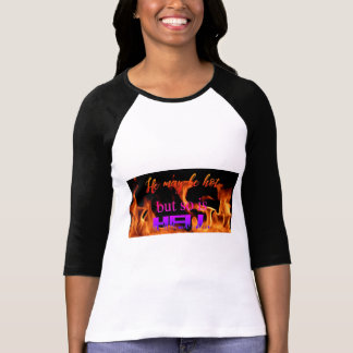 Inferno He May Be Hot But So Is Hell TShirt