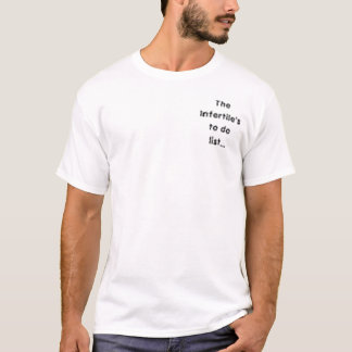 Infertile to do list T-Shirt