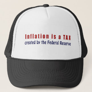 Inflation is a TAX Created by the Federal Reserve Trucker Hat