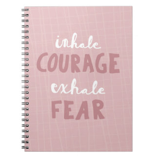 Inhale Courage Exhale Fear Notebook