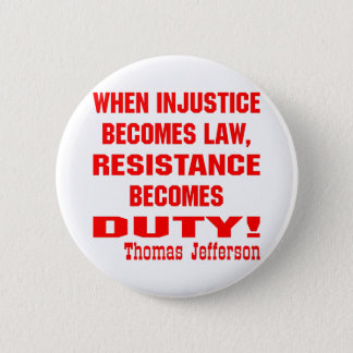 Injustice Becomes Law Resistance Becomes Duty 6 Cm Round Badge