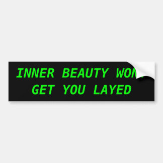 INNER BEAUTY WONT GET YOU LAYED BUMPER STICKER